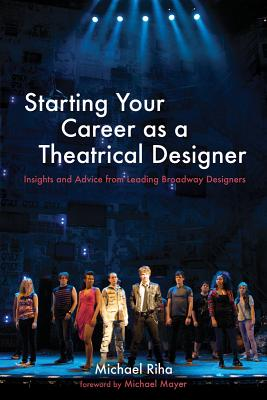 Starting Your Career As a Theatrical Designer By Riha, Michael