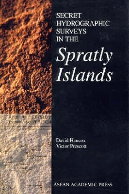 Secret Hydrographic Surveys in the Spratly Islands By Hancox, David/ Prescott, Victor
